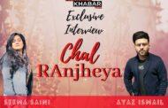 Popular Song 'Chal Ranjheya' Music composer and singer Ayaz Ismail & Lyricist Seema Saini Interview